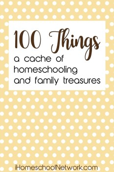 100 Things, a cache of homeschooling and family treasures #homeschooling #family