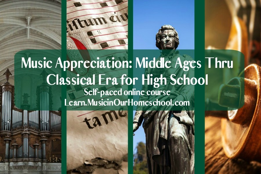 Music Appreciation Middle Ages Through Classical Era for high school, self-paced online course from Music in Our Homeschool
