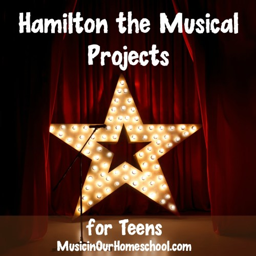 Hamilton the Musical Projects for Teens from Music in Our Homeschool
