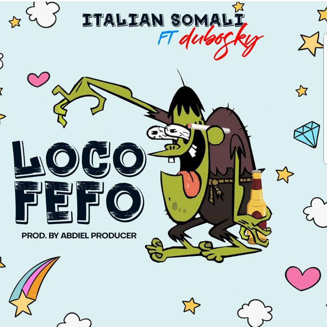 Italian Somali Ft Dubosky - Loco Fefo