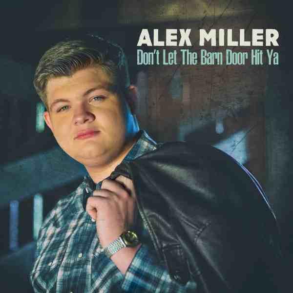 Alex Miller 'Don't Let The Barn Door Hit Ya'