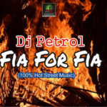 HOT STREET MIX: Dj Petrol – Fia For Fia Mixtape