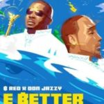 FAST DOWNLOAD!: B-Red Ft. Don Jazzy – E Better