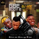 FAST DOWNLOAD: Dj Gee Ft. Portable & Sir Nupex – Gbe Body E