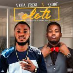 FAST DOWNLOAD!: Aloba Fresh Ft Q Dot – Oloti (Mix By 2tBoiz)