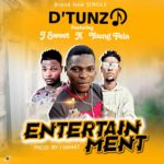 FAST DOWNLOAD!: D' Tunz Ft J Sweet X Young Fela -Entertainment (Pro By J Smart)