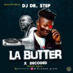 DOWNLOAD MP3: DJ Dr Step Ft. Decoded – La Butter (Prod. By Hiklaz)