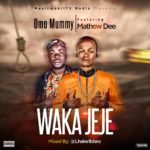 Music: Omo Mummy Ft Mathew Dee – Waka Jeje (Mix By Lhake1bbnc)