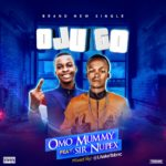 Music: Omo Mummy Ft Sir Nupex – Ojugo Menu