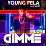 Music: Young Fela Ft Lhake 1 – Gimme Love
