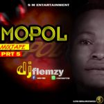 FAST DOWNLOAD: DJ Flemzy – Mopol Mixtape (Part 5)
