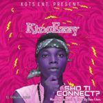 DOWNLOAD: KINGEZZY – SHO TI CONNECT? ( PROD. BY OMO EBIRA) (MP3/AUDIO)