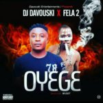 FAST DOWNLOAD: DJ Davouski Ft Fela2 – Oyege (Mix By M Dot)