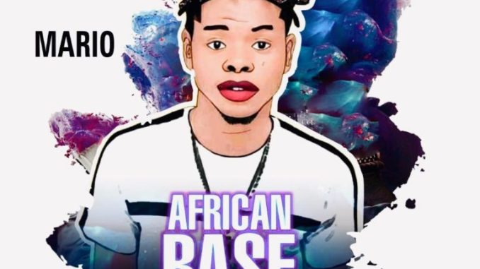 FAST DOWNLOAD: Mr Mario – African Base (Prod  By Dj Yk Beats