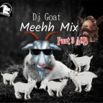 HOT STR MIX: Dj Goat – Meehh Mix Part3 A&B
