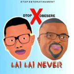 FAST DOWNLOAD:! Dtop Ft Obesere – Lai Lai Never