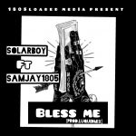 FAST DOWNLOAD:! Solar Boy Ft Samjay1805 – Bless Me [Prod by Liquidmix]