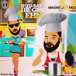 FAST DOWNLOAD:! Magnito Ft. Falz – If To Say I Be Girl Ehn