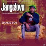 FAST DOWNLOAD: Shakis Boy – Jangolova [Prod. By AjarnyOnDaBeat]