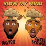 FULL TRACK: Davido Ft. Chris Brown – Blow My Mind