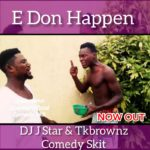 FUNNIEST COMEDY SKIT!!! E Don Happen By DJ JStar & TK Brownz (Watch & Laugh)