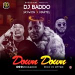 FAST DOWNLOAD:! DJ Baddo Ft. Jaywon & Martel – Down Down