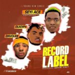 FAST DOWNLOAD:! SeyiAce – Record Label Ft. OlaDips & Davolee