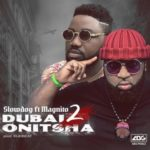 "FAST DOWNLOAD:! Slowdog – ""Dubai 2 Onitsha"" ft. Magnito"
