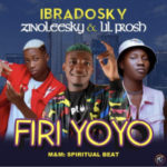 DOWNLOAD MP3: Ibradosky Ft. Zinoleesky & Lil frosh – Firi yoyo