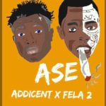 FAST DOWNLOAD: Addicent Ojutopawo X Fella2 – Ase