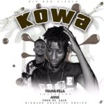 FAST DOWNLOAD: Young Fela – Kowa Ft Aone Ogrin (Prod By 2Ace)