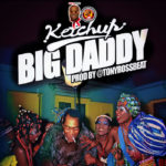 "FAST DOWNLOAD:! Ketchup – ""Big Daddy"""
