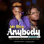 FAST DOWNLOAD: Mr Bee ft. Ola Dips – Anybody (Prod. Mansa Jabulani)