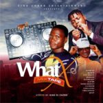 Mixtape: King DJ Chord – What X Mixtape