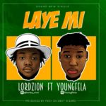 DOWNLOAD: Lord Zion Ft Young Fela – Laye Mi