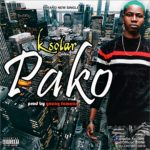 [Music] K Solar (Ibile) – Pako (Prod By Young Famous)