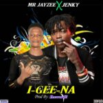 [Music] MR Jayzee Ft Jenky – I Gee Na (Prod. By Zeeword2)