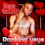 [Music] Ranking Yeye – Gimme The Love (Prod By Jay Smart)