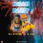 [Music] DJ System Ft DTop – Igbati After Party