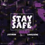 [Music] Jaywon x Save Fame – Stay Safe