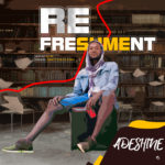 Adeshine – Refreshment (M & M By Isaackteck On D Mix)