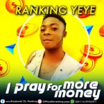FAST DOWNLOAD: Ranking Yeye – I pray for more money (Prod By Jay Smart)