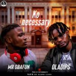 FAST DOWNLOAD: Mr Gbafun x Oladips – Ko Necessary