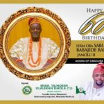 Happy 60th Birthday to His Royal Majesty, Ọba Saburee Babajide Bakre, Jamolu II, (Agura of Gbágùrá)