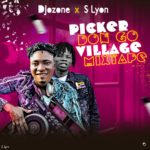 MIXTAPE: Dj Ozone – Picker Don Go Village Mixtape Ft S Lyon