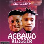 HOT MUSIC : Sweetloaded Ft Dosomtin – Agbawo Blogger