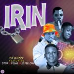 DOWNLOAD MP3: DJ Shizzy Feat Dtop X Fela2 And Li2 Fellow – Irin
