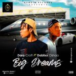FAST DOWNLOAD: Dara Croft ft. Dablixx Oshaa – Big Dreams