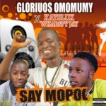 MUSIC: Glorius Omo Mummy Ft Kayslux X Whaspy Jay – Say Mopol