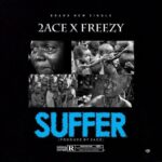 HOT MUSIC: 2Ace(A1'ogrin) ft Freezy – Suffer